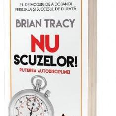 Nu scuzelor! Puterea autodisciplinei - Brian Tracy