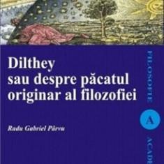 Dilthey sau despre pacatul originar al filosofiei/Parvu Radu Gabriel
