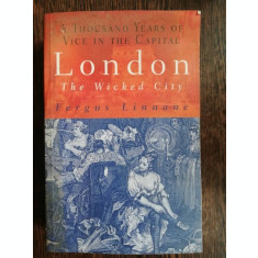 LONDON THE WICKED CITY : ATHOUSNAD YEARS OF VICE IN THE CAPITAL - FERGUS LINNANE