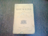LES ROUMAINS HISTOIRE ETAT MATERIEL ET INTELLECTUEL - A.D. XENOPOL (CARTE IN LIMBA FRANCEZA)