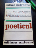 Mikel Dufrenne - POETICUL (Ed. Univers, 1971); stare excelentă