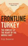 Frontline Turkey: The Conflict at the Heart of the Middle East, Hardcover/Ezgi Baosaran