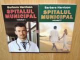 SPITALUL MUNICIPAL -BARBARA HARRISON  2 VOL