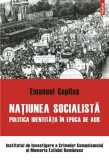 Naţiunea socialistă. Politica identităţii în epoca de aur