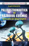 Cumpara ieftin Paleoastronautica si Razboiul Cosmic - Ipotezele lui Oleg Feighin