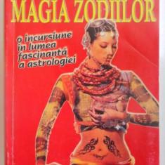 MAGIA ZODIILOR , O INCURSIUNE IN LUMEA FASCINANTA A ASTROLOGIEI de MAGDA ROSE
