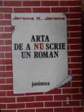 Arta De A Nu Scrie Un Roman - Jerome K. Jerome ,522211