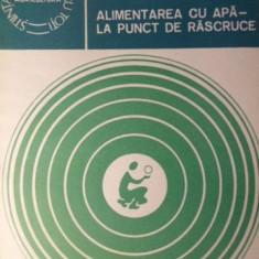 ALIMENTAREA CU APA LA PUNCT DE RASCRUCE - V. ROJANSCHI