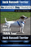 Jack Russell Terrier - Dog Training with the No Brainer Dog Trainer - We Make It That Easy! -: How to Easily Train Your Jack Russell Terrier