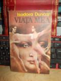 ISADORA DUNCAN - VIATA MEA ( ROMAN AUTOBIOGRAFIC ) , 1991