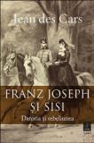 Franz Joseph si Sisi/Jean Des Cars