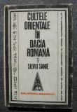 Silviu Sanie - Cultele orientale în Dacia romană