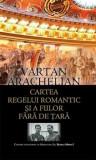 Cartea regelui romantic si a fiilor fara de tara.Contine un interviu cu Maiestatea Sa, Regele Mihai I/Vartan Arachelian, Rao