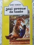 MAI PRESUS DE TOATE-ERIC KNIGHT