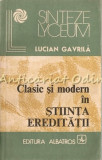 Cumpara ieftin Clasic Si Modern In Stiinta Ereditatii - Lucian Gavrila