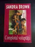 Complotul Voluptatii - Sandra Brown ,542497