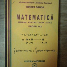 MATEMATICA , MANUAL PENTRU CLASA A XII A , PROFIL M2 de MIRCEA GANGA