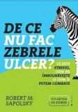 Cumpara ieftin De ce nu fac zebrele ulcer' Ce este stresul, cum ne imbolnaveste si cum il putem combate/Robert M. Sapolsky