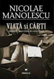 Viata si carti. Amintirile unui cititor de cursa lunga/Nicolae Manolescu, Cartea Romaneasca Educational