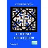 Colonia fericitilor - Carmen Focsa