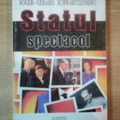 STATUL SPECTACOL. ESEU ASUPRA SI IMPOTRIVA STAR - SISTEMULUI IN POLITICA de ROGER - GERARD SCHWARTZENBERG 1995