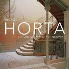 Victor Horta: The Architect of Art Nouveau