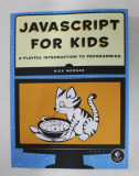 JAVASCRIPT FOR KIDS - A PLAYFUL INTRODUCTION TO PROGRAMMING by NICK MORGAN , 2015