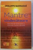 MANTRE VINDECATOARE , PESTE 500 DE MANTRE PENTRU A TRATA BOLILE CORPULUI SI ALE MINTII de PHILIPPE BARRAQUE , 2019 *NU CONTINE CD