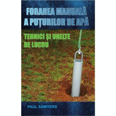Forarea manuală a puțurilor de apă