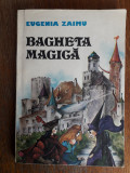 Bagheta magica - Eugenia Zaimu / R8P2S, Alta editura