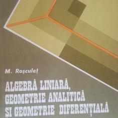 Algebra liniara, geometrie analitica si geometrie diferentiala- M. Rosculet