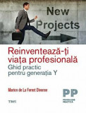 Reinventeaza-ti viata profesionala. Ghid practic pentru generatia Y/Marion De La Forest Divonne