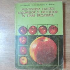 MENTINEREA CALITATII LEGUMELOR SI FRUCTELOR IN STARE PROASPATA de A. GHERGHI , C. IORDACHESCU , I. BURZO , Bucuresti 1979