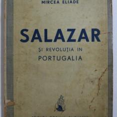 SALAZAR SI REVOLUTIA IN PORTUGALIA de MIRCEA ELIADE 1942