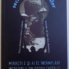 MIRACOLE SI ALTE INTAMPLARI INCREDIBILE DIN ISTORIA CAPITALEI de DAN - SILVIU BOERESCU , 2017