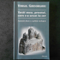 VIRGIL GHEORGHIU - TATAL MEU PREOTUL, CARE S-A URCAT LA CER