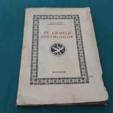 PE URMELE STRĂMOȘILOR/ARHIMANDRITUL EFREM ENĂCESCU/1938