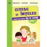 Citesc si inteleg. Caietul meu pentru ora de lectura clasa I - Stefan Pacearca, Clasa 1, Limba Romana, Auxiliare scolare