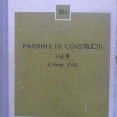 MATERIALE DE CONSTRUCTII VOL.3 (COLECTIE STAS) - COLECTIV