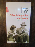 ...SA UCIZI O PASARE CANTATOARE-HARPER LEE
