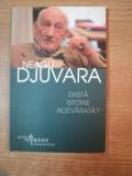 EXISTA ISTORIE ADEVARATA de NEAGU DJUVARA , Bucuresti