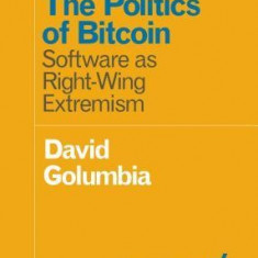 The Politics of Bitcoin: Software as Right-Wing Extremism