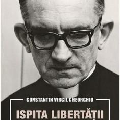 Ispita libertatii. Memorii - Constatin Virgil Gheorghiu