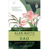 DAO. CALEA CA O CURGERE DE APA - ALAN WATTS