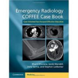 Emergency Radiology COFFEE Case Book: Case-Oriented Fast Focused Effective Education - Bharti Khurana, Jacob Mandell, Asha Sarma, Stephen Ledbetter