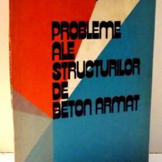 PROBLEME ALE STRUCTURILOR DE BETON ARMAT de HRISTACHE POPESCU , 1977