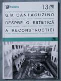 G. M. Cantacuzino - Despre o estetică a reconstrucției (ediția a II-a)
