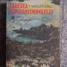 Caderea Constantinopolului Vol.1 - Vintila Corbul ,534598