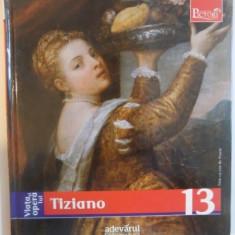 VIATA SI OPERA LUI TIZIANO de AUGUSTO GENTILI , EDITIA ADEVARUL