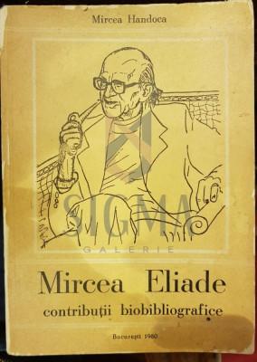 MIRCEA ELIADE, CONTRIBUTII BIOBIBLIOGRAFICE - MIRCEA HANDOCA foto